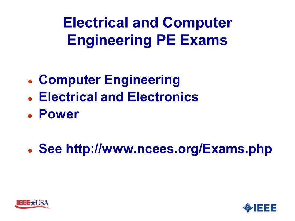 Electrical and Computer Engineering PE Exams l Computer Engineering l Electrical and Electronics l Power l See http://www.ncees.org/Exams.php