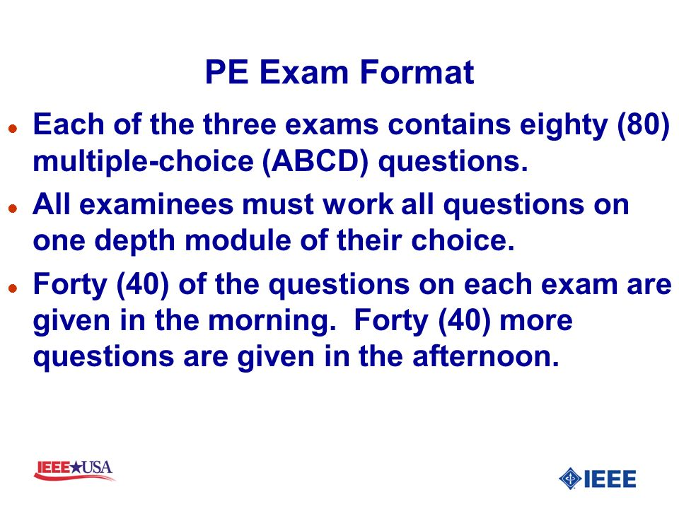 PE Exam Format l Each of the three exams contains eighty (80) multiple-choice (ABCD) questions.