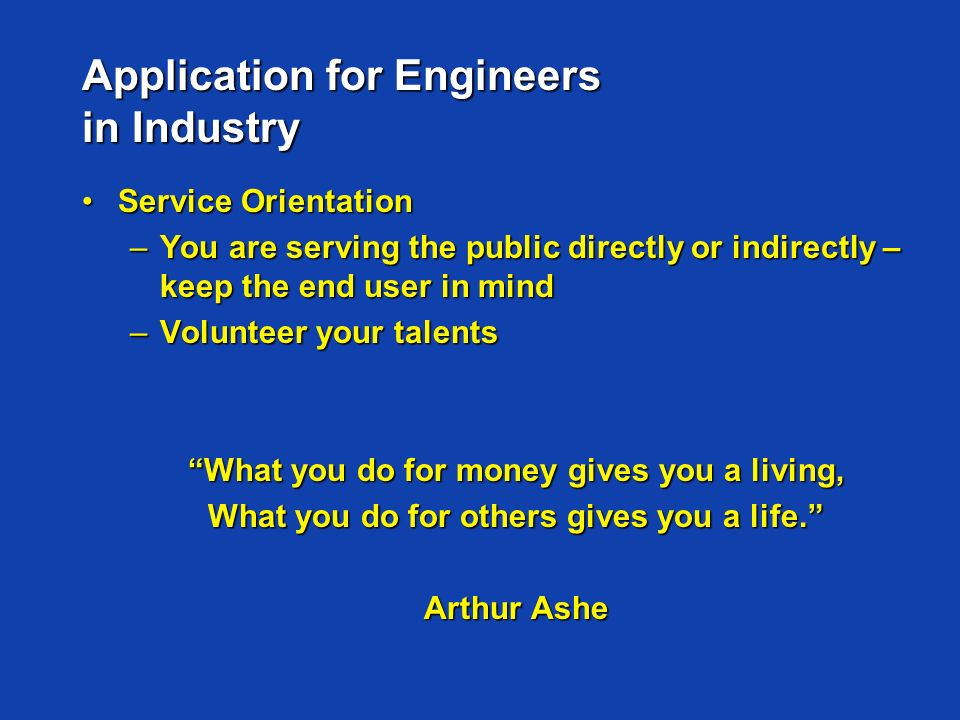 Application for Engineers in Industry Service OrientationService Orientation –You are serving the public directly or indirectly – keep the end user in
