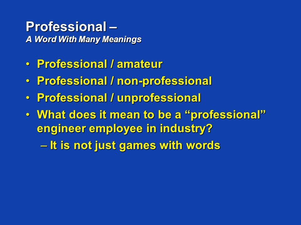 Professional – A Word With Many Meanings Professional / amateurProfessional / amateur Professional / non-professionalProfessional / non-professional P