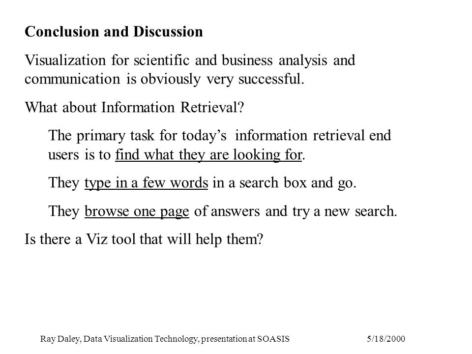 5/18/2000Ray Daley, Data Visualization Technology, presentation at SOASIS Conclusion and Discussion Visualization for scientific and business analysis and communication is obviously very successful.