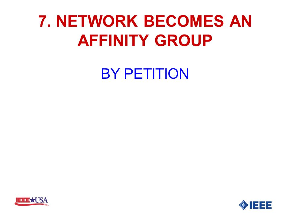 7. NETWORK BECOMES AN AFFINITY GROUP BY PETITION