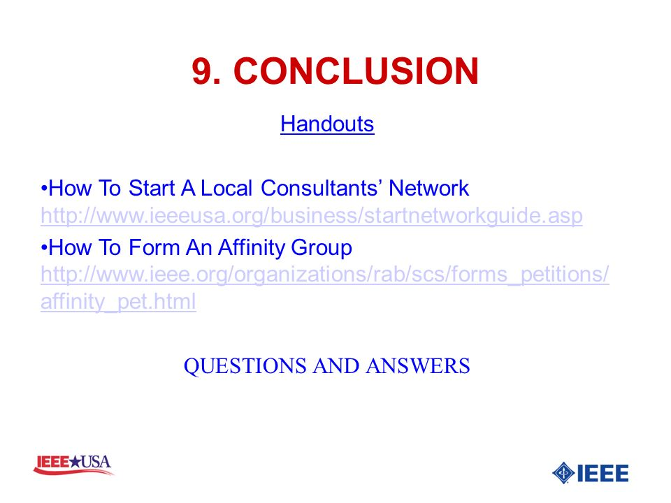 9. CONCLUSION Handouts How To Start A Local Consultants Network http://www.ieeeusa.org/business/startnetworkguide.asp http://www.ieeeusa.org/business/