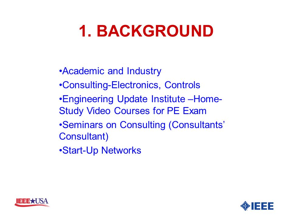 1. BACKGROUND Academic and Industry Consulting-Electronics, Controls Engineering Update Institute –Home- Study Video Courses for PE Exam Seminars on C
