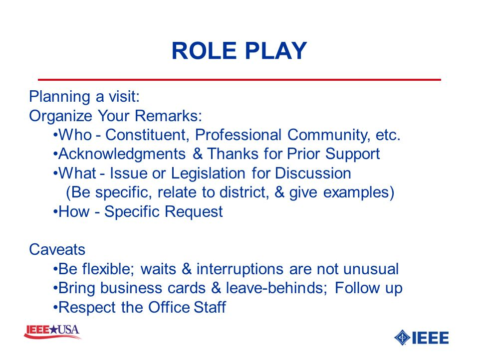 ROLE PLAY Planning a visit: Organize Your Remarks: Who - Constituent, Professional Community, etc.