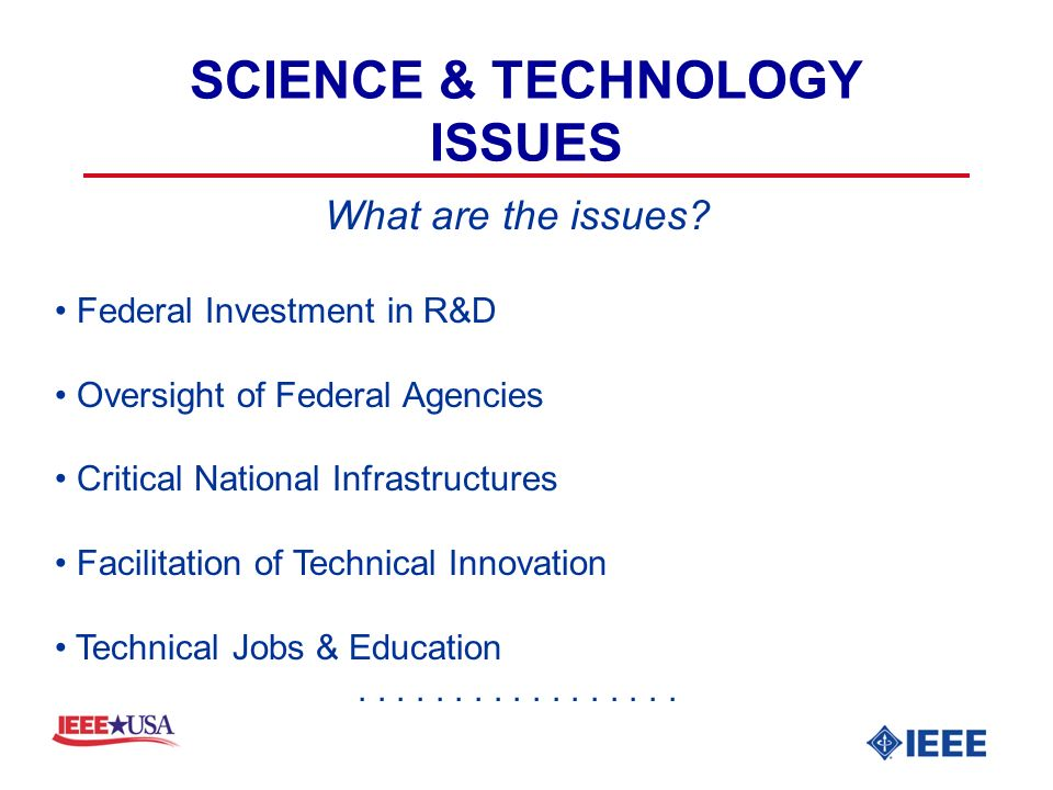 SCIENCE & TECHNOLOGY ISSUES What are the issues.