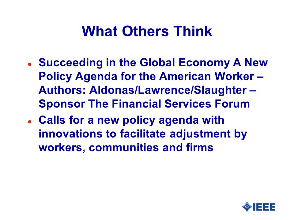 What Others Think l Succeeding in the Global Economy A New Policy Agenda for the American Worker – Authors: Aldonas/Lawrence/Slaughter – Sponsor The F