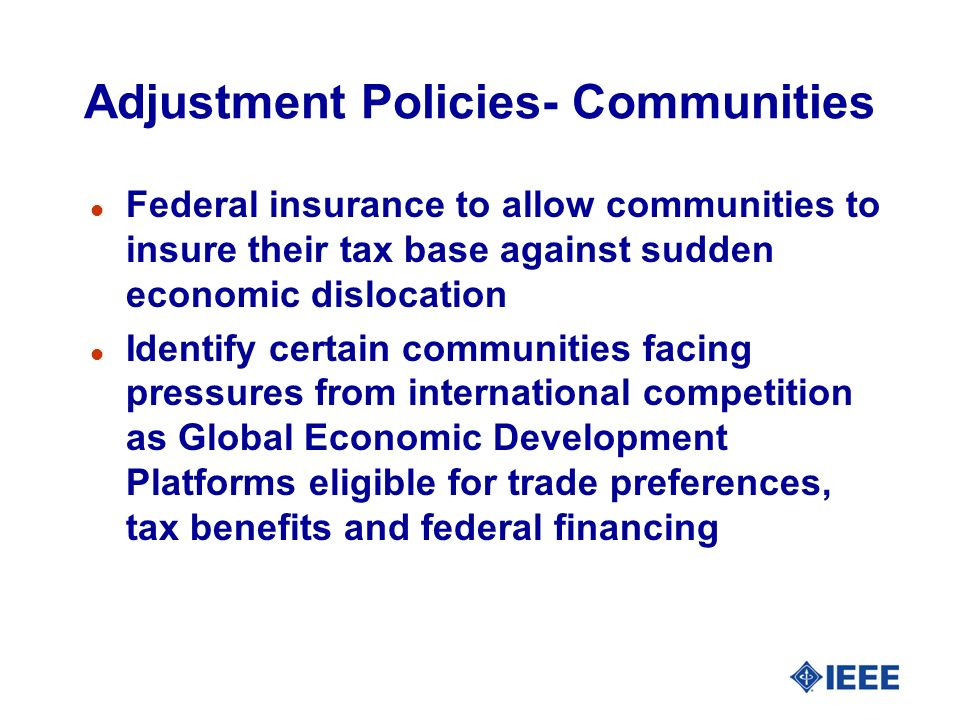Adjustment Policies- Communities l Federal insurance to allow communities to insure their tax base against sudden economic dislocation l Identify cert