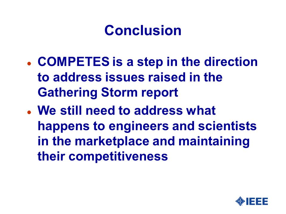 Conclusion l COMPETES is a step in the direction to address issues raised in the Gathering Storm report l We still need to address what happens to eng