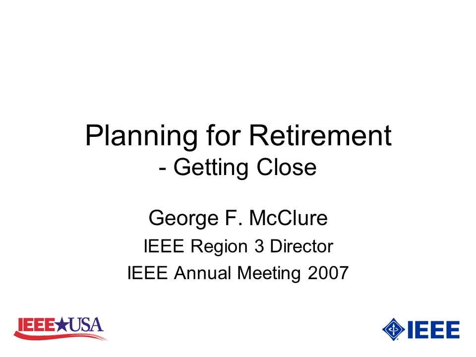 Planning for Retirement - Getting Close George F.