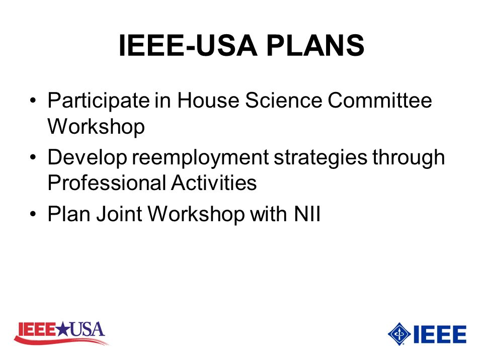IEEE-USA PLANS Participate in House Science Committee Workshop Develop reemployment strategies through Professional Activities Plan Joint Workshop with NII