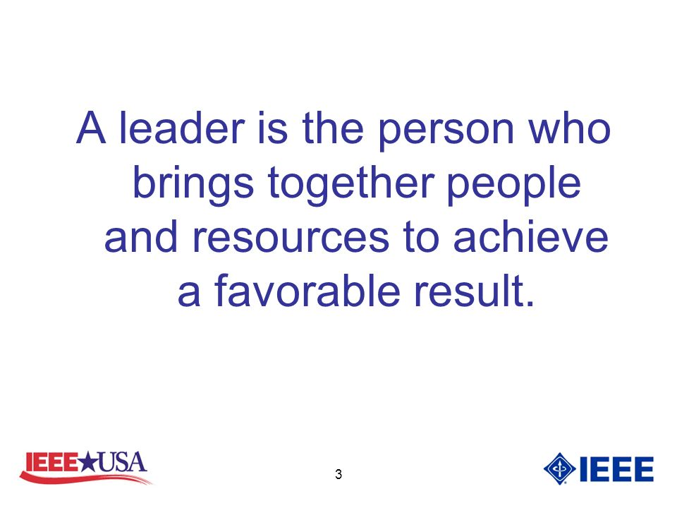 3 A leader is the person who brings together people and resources to achieve a favorable result.