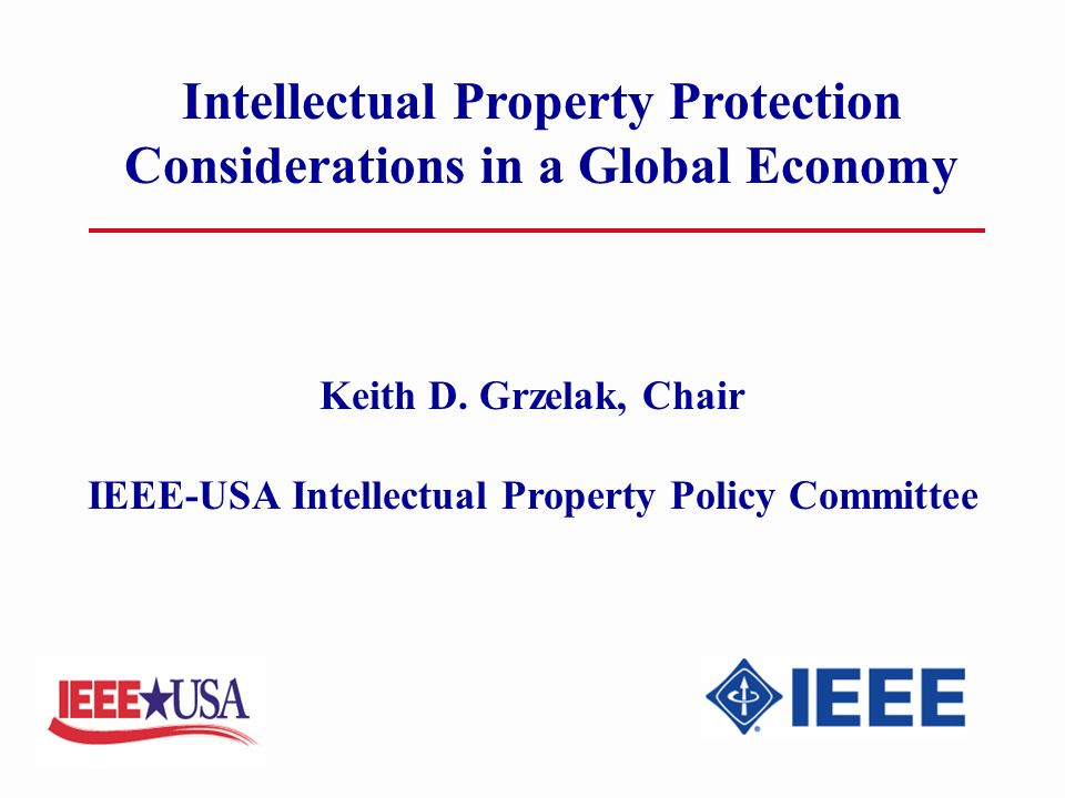 Intellectual Property Protection Considerations in a Global Economy Keith D.
