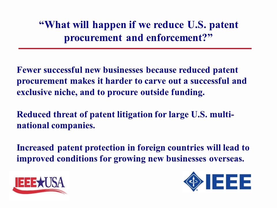 What will happen if we reduce U.S. patent procurement and enforcement.
