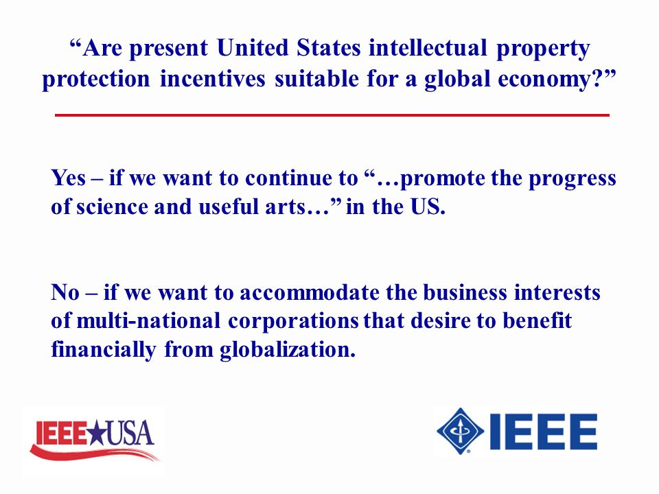 Are present United States intellectual property protection incentives suitable for a global economy.