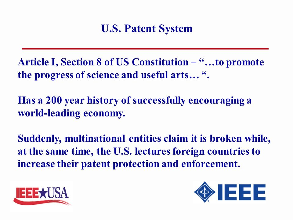 U.S. Patent System Article I, Section 8 of US Constitution – …to promote the progress of science and useful arts…. Has a 200 year history of successfu