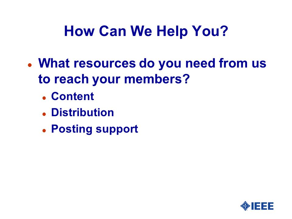 How Can We Help You. l What resources do you need from us to reach your members.