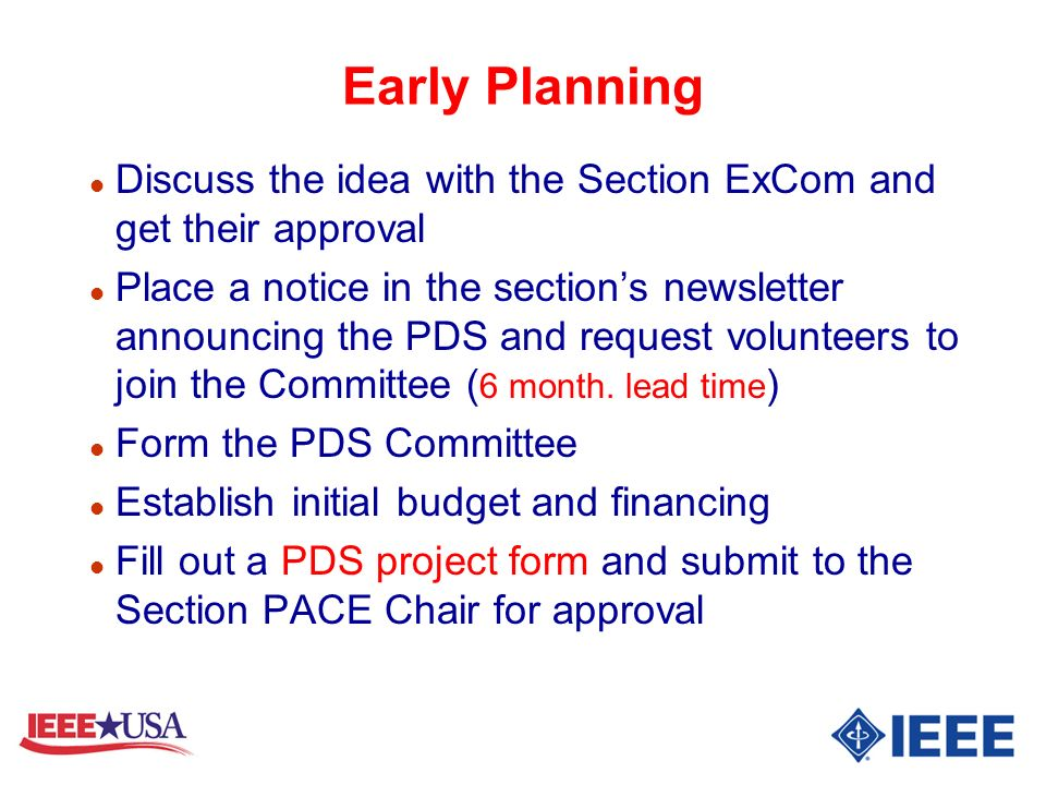 Early Planning l Discuss the idea with the Section ExCom and get their approval l Place a notice in the sections newsletter announcing the PDS and request volunteers to join the Committee ( 6 month.