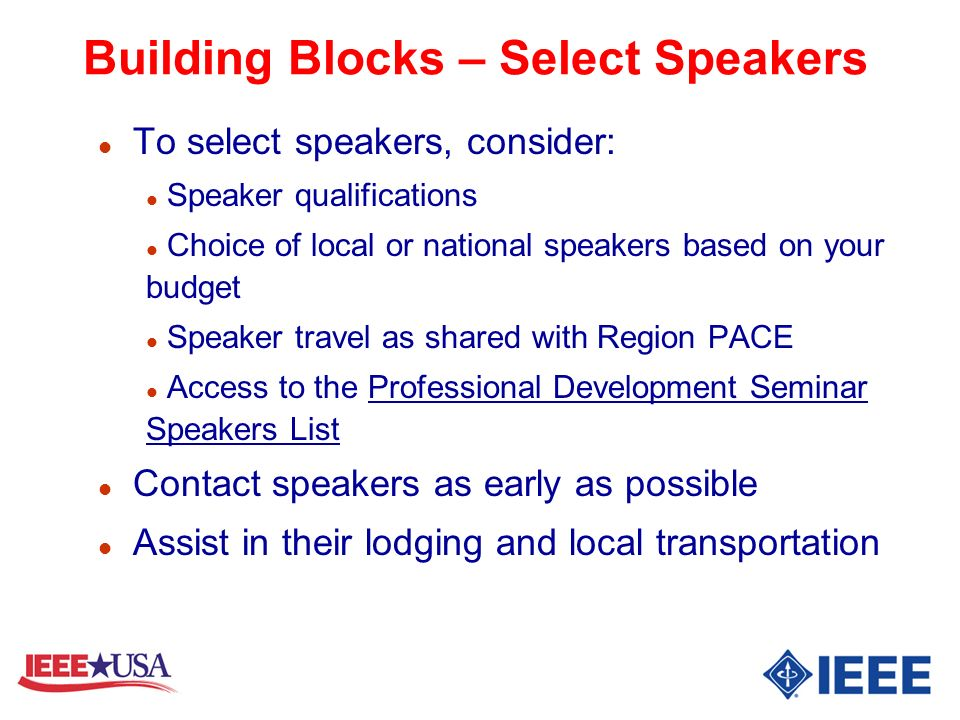 Building Blocks – Select Speakers l To select speakers, consider: l Speaker qualifications l Choice of local or national speakers based on your budget