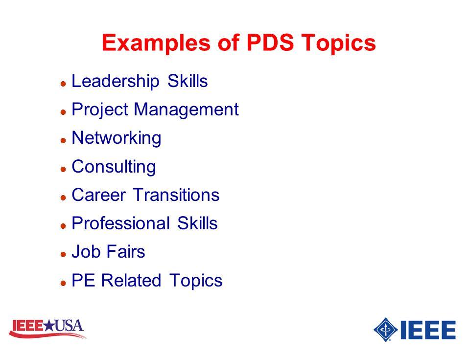 Examples of PDS Topics l Leadership Skills l Project Management l Networking l Consulting l Career Transitions l Professional Skills l Job Fairs l PE