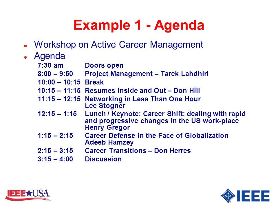 Example 1 - Agenda l Workshop on Active Career Management l Agenda 7:30 amDoors open 8:00 – 9:50 Project Management – Tarek Lahdhiri 10:00 – 10:15 Bre