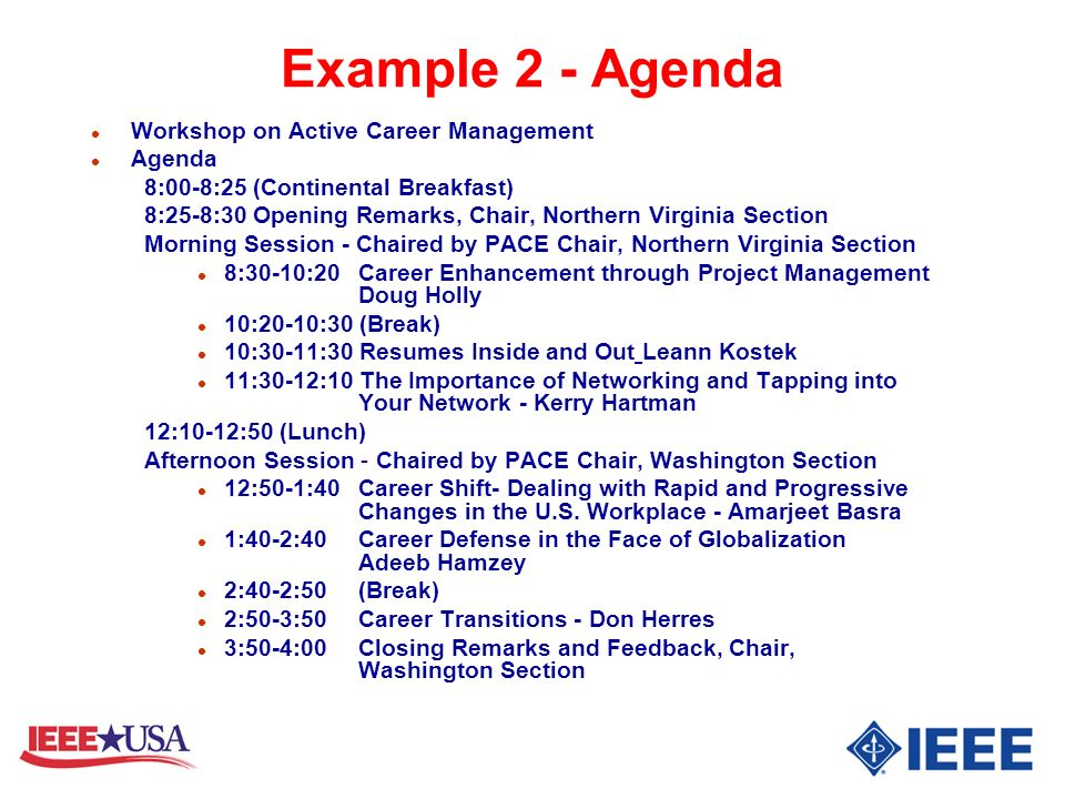 Example 2 - Agenda l Workshop on Active Career Management l Agenda 8:00-8:25 (Continental Breakfast) 8:25-8:30 Opening Remarks, Chair, Northern Virgin