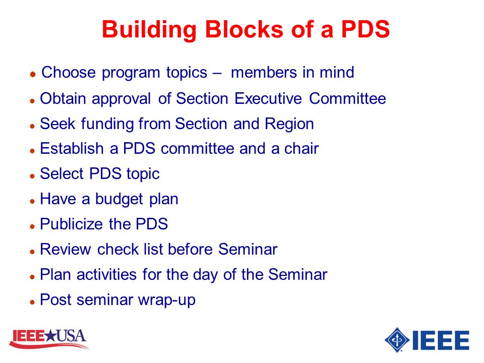 Building Blocks of a PDS l Choose program topics – members in mind l Obtain approval of Section Executive Committee l Seek funding from Section and Re