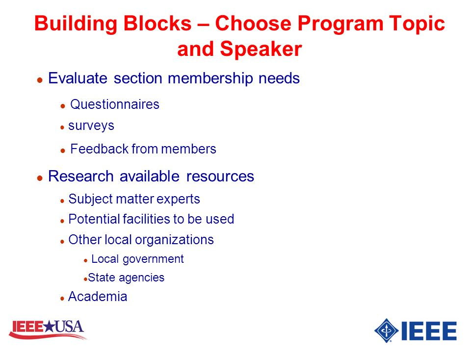 Building Blocks – Choose Program Topic and Speaker l Evaluate section membership needs l Questionnaires l surveys l Feedback from members l Research a