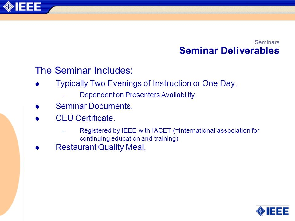 Seminars Seminar Deliverables The Seminar Includes: Typically Two Evenings of Instruction or One Day. – Dependent on Presenters Availability. Seminar