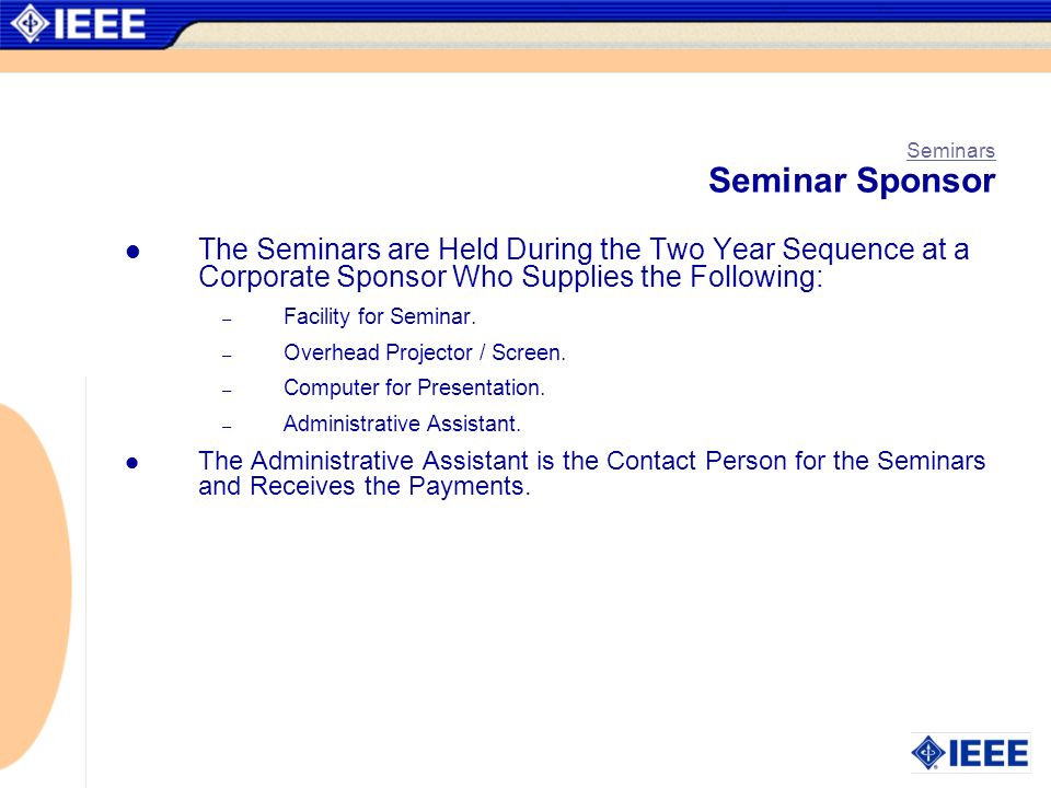 Seminars Seminar Sponsor The Seminars are Held During the Two Year Sequence at a Corporate Sponsor Who Supplies the Following: – Facility for Seminar.