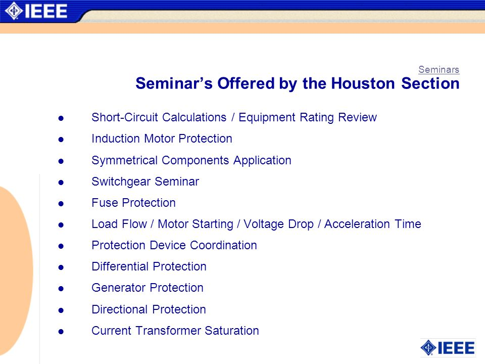 Seminars Seminars Offered by the Houston Section Short-Circuit Calculations / Equipment Rating Review Induction Motor Protection Symmetrical Component