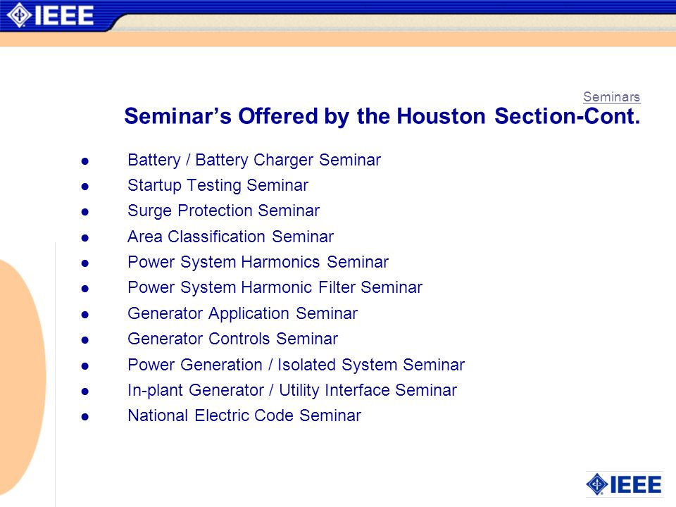 Seminars Seminars Offered by the Houston Section-Cont. Battery / Battery Charger Seminar Startup Testing Seminar Surge Protection Seminar Area Classif