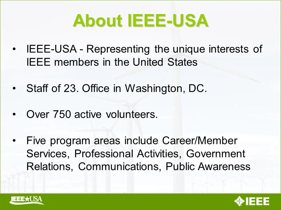 About IEEE-USA IEEE-USA - Representing the unique interests of IEEE members in the United States Staff of 23.