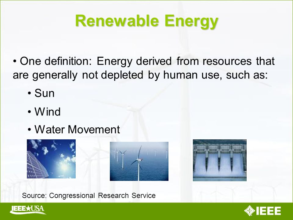 One definition: Energy derived from resources that are generally not depleted by human use, such as: Sun Wind Water Movement Renewable Energy Source: Congressional Research Service