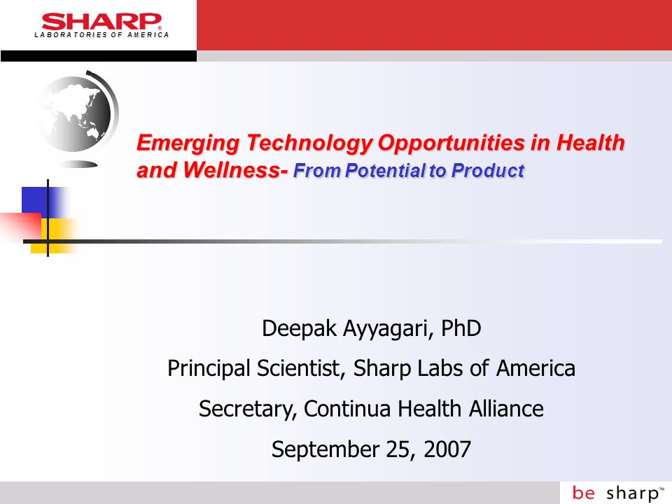 L A B O R A T O R I E S O F A M E R I C A Emerging Technology Opportunities in Health and Wellness- From Potential to Product Deepak Ayyagari, PhD Pri