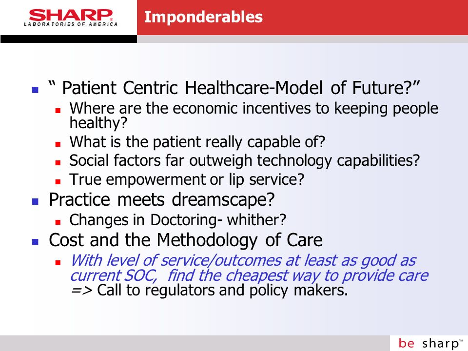 L A B O R A T O R I E S O F A M E R I C A Imponderables Patient Centric Healthcare-Model of Future? Where are the economic incentives to keeping peopl