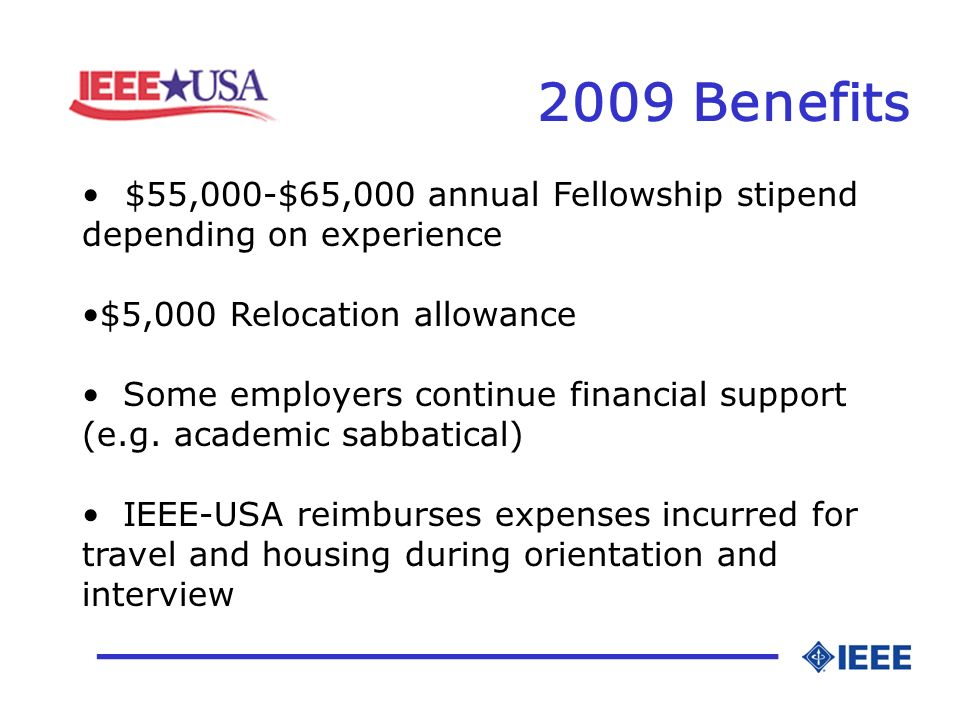 2009 Benefits _________________ $55,000-$65,000 annual Fellowship stipend depending on experience $5,000 Relocation allowance Some employers continue financial support (e.g.
