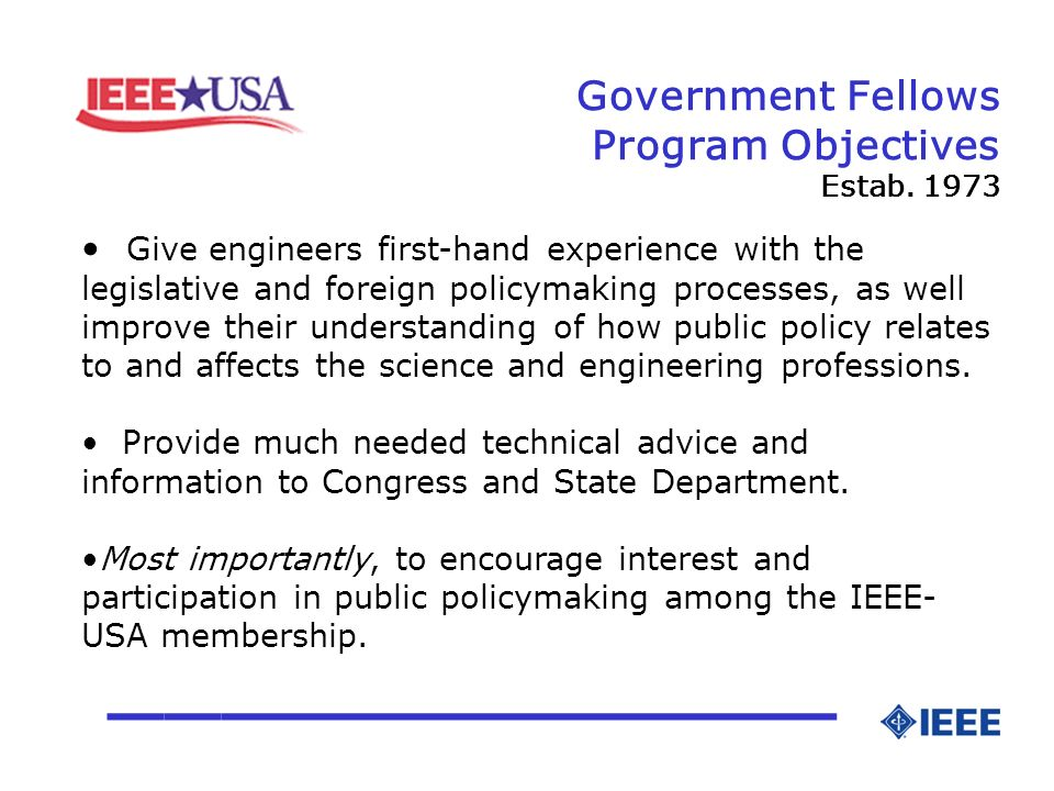 Government Fellows Program Objectives Estab. 1973 _____________ Give engineers first-hand experience with the legislative and foreign policymaking pro