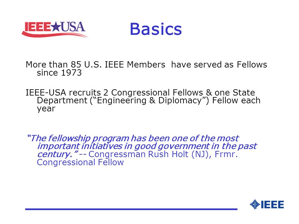 More than 85 U.S. IEEE Members have served as Fellows since 1973 IEEE-USA recruits 2 Congressional Fellows & one State Department (Engineering & Diplo