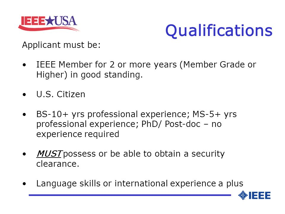 Qualifications _________________ Applicant must be: IEEE Member for 2 or more years (Member Grade or Higher) in good standing.