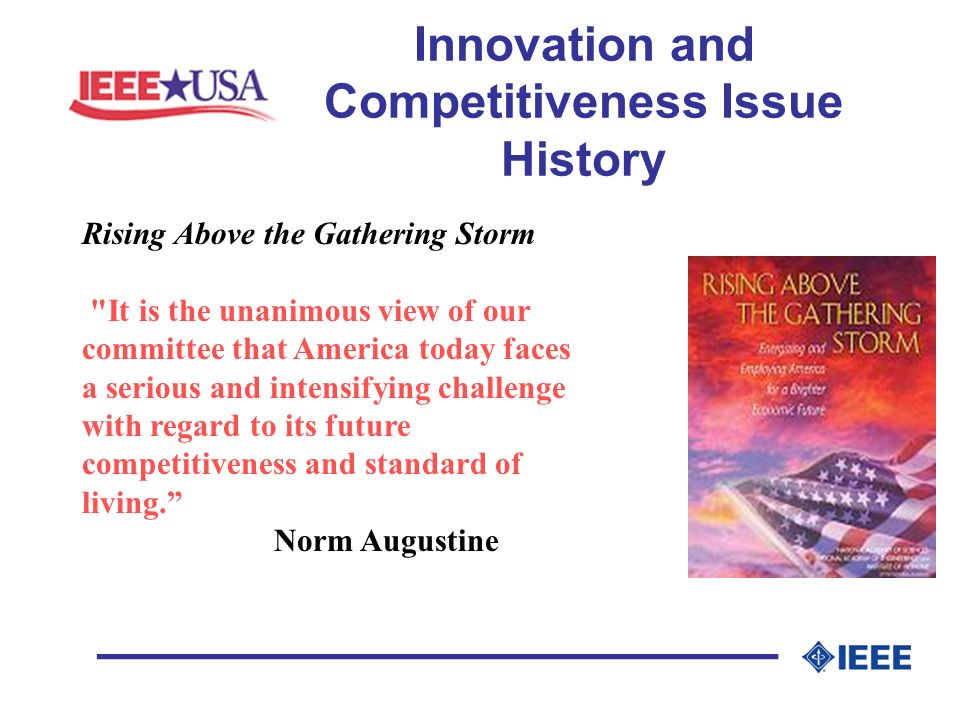 Innovation and Competitiveness Issue History _________________ Rising Above the Gathering Storm It is the unanimous view of our committee that America today faces a serious and intensifying challenge with regard to its future competitiveness and standard of living.