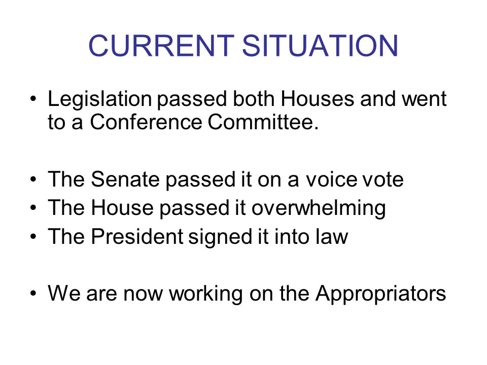 CURRENT SITUATION Legislation passed both Houses and went to a Conference Committee.