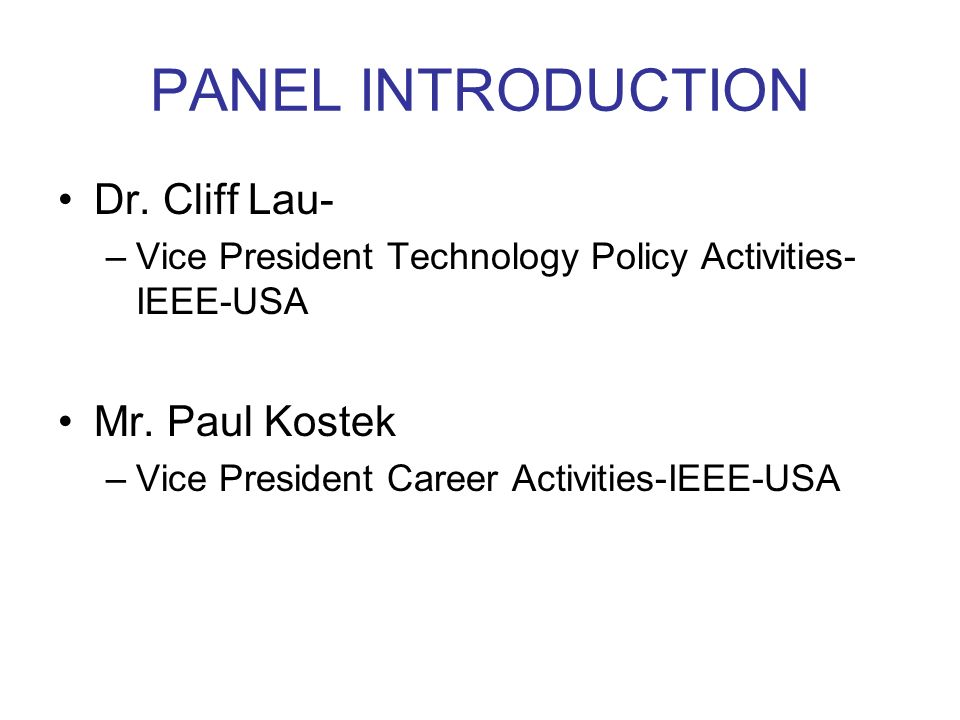 PANEL INTRODUCTION Dr. Cliff Lau- –Vice President Technology Policy Activities- IEEE-USA Mr.