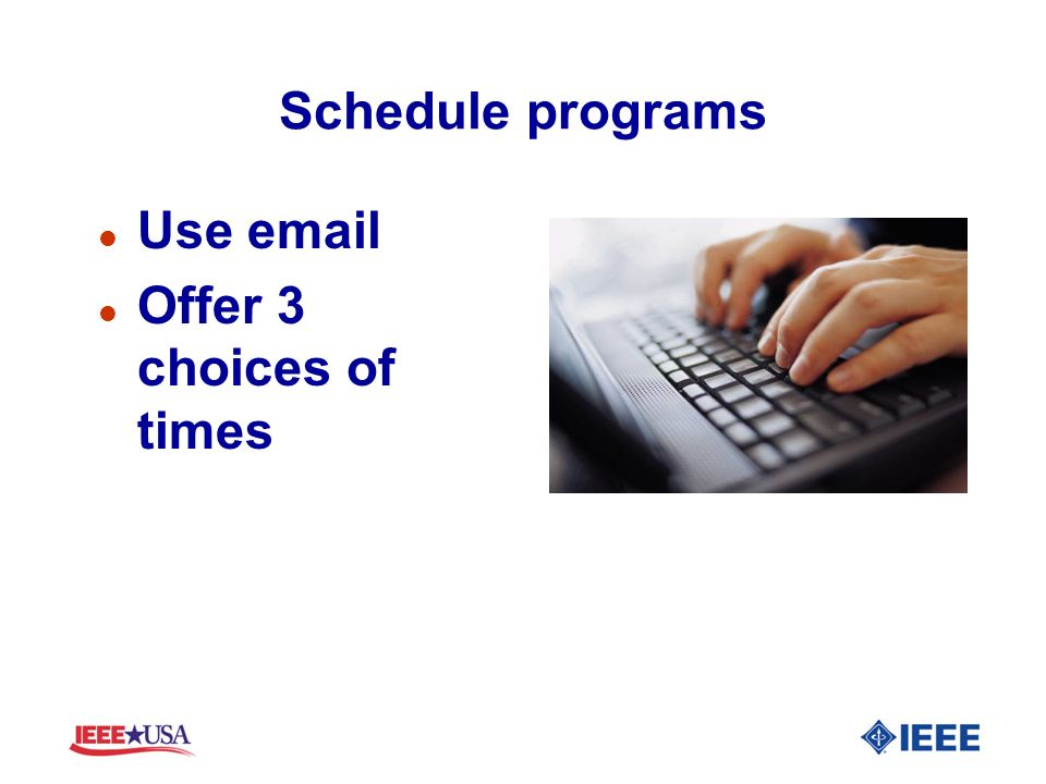 Schedule programs l Use email l Offer 3 choices of times