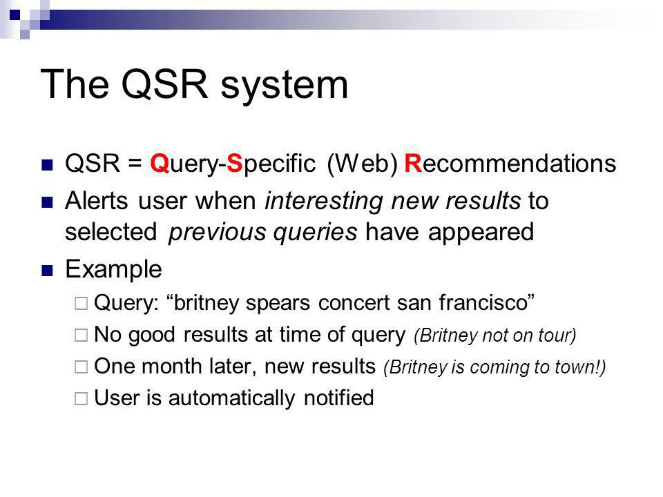 The QSR system QSR = Query-Specific (Web) Recommendations Alerts user when interesting new results to selected previous queries have appeared Example