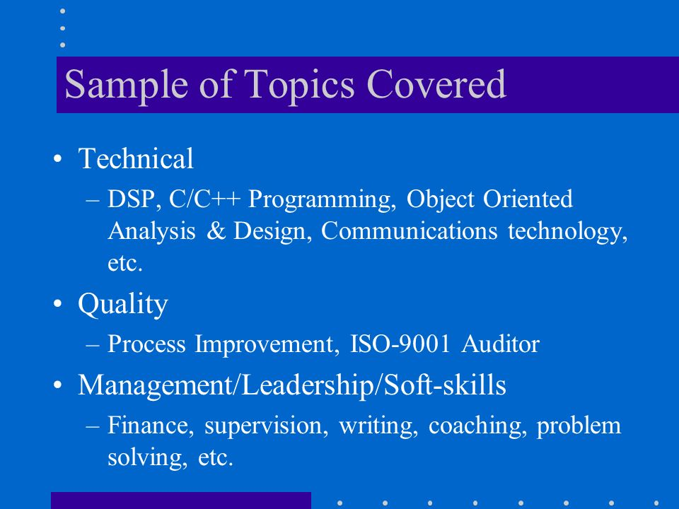 Sample of Topics Covered Technical –DSP, C/C++ Programming, Object Oriented Analysis & Design, Communications technology, etc.