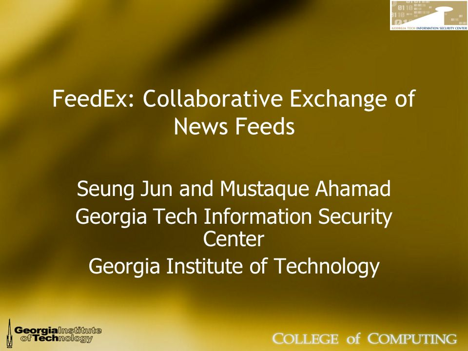 FeedEx: Collaborative Exchange of News Feeds Seung Jun and Mustaque Ahamad Georgia Tech Information Security Center Georgia Institute of Technology
