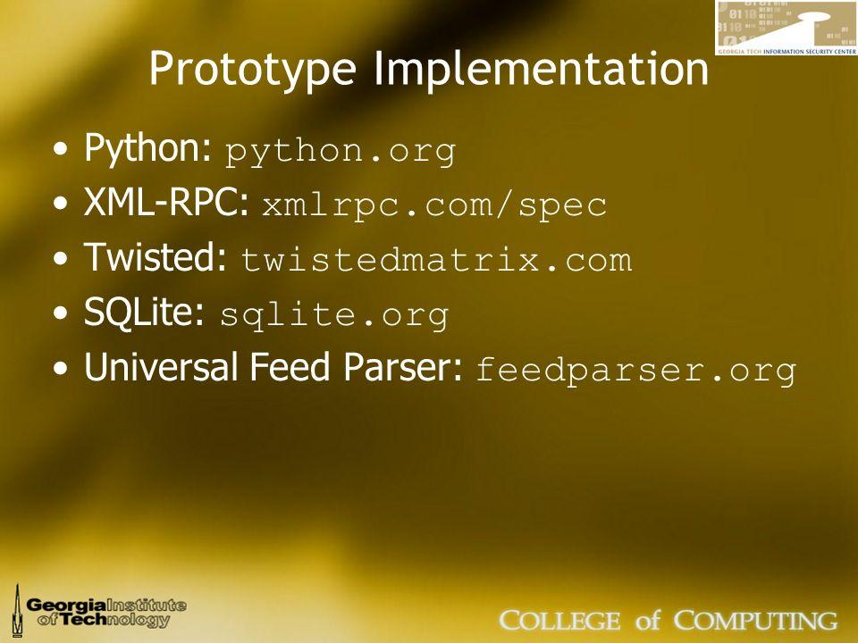 Prototype Implementation Python: python.org XML-RPC: xmlrpc.com/spec Twisted: twistedmatrix.com SQLite: sqlite.org Universal Feed Parser: feedparser.o