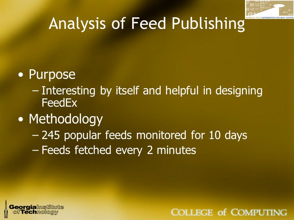 Analysis of Feed Publishing Purpose –Interesting by itself and helpful in designing FeedEx Methodology –245 popular feeds monitored for 10 days –Feeds fetched every 2 minutes