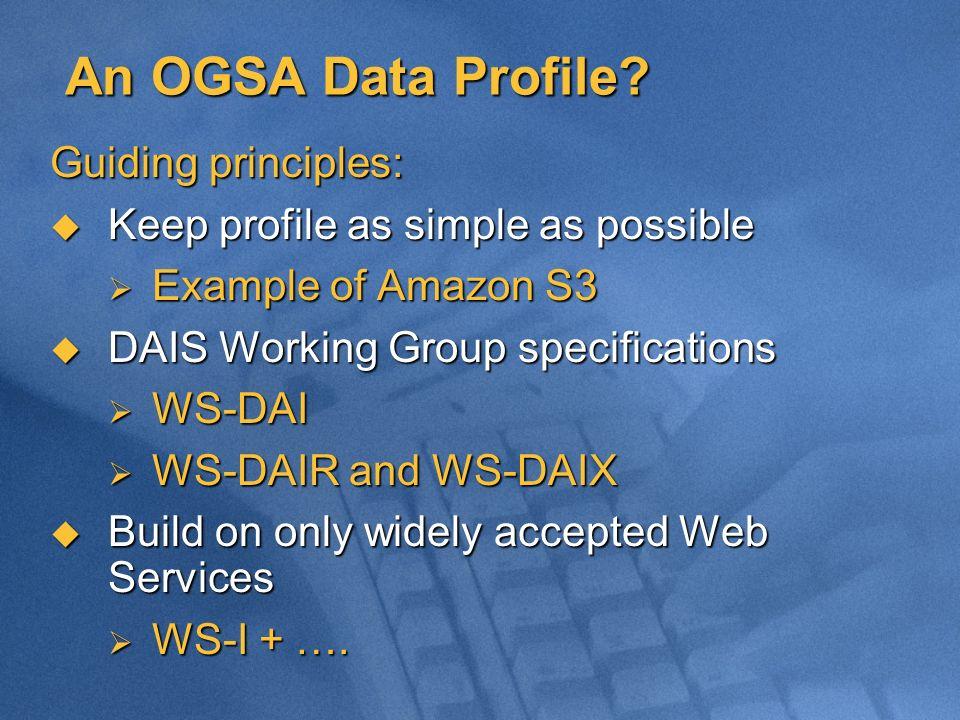 An OGSA Data Profile? An OGSA Data Profile? Guiding principles: Keep profile as simple as possible Keep profile as simple as possible Example of Amazo